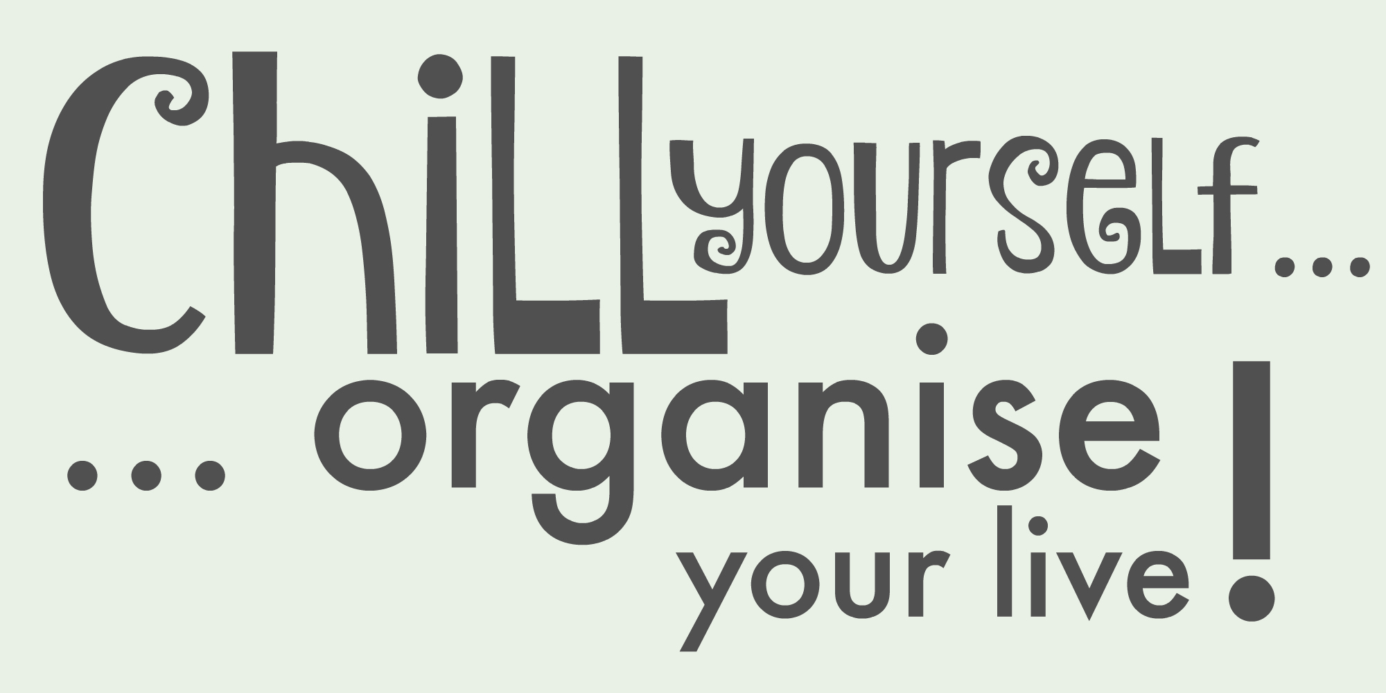 Chill yourself - organize your live!